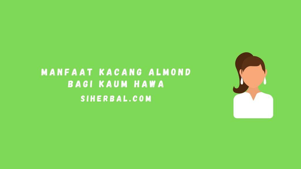 Manfaat Kacang Almond Bagi Kaum hawa
